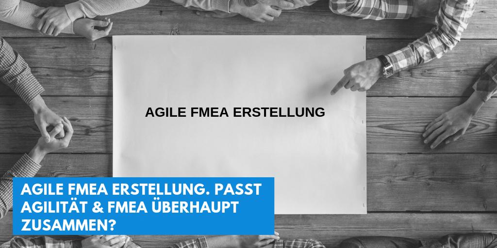 Agile FMEA Erstellung. Passt Agilität & FMEA überhaupt zusammen?