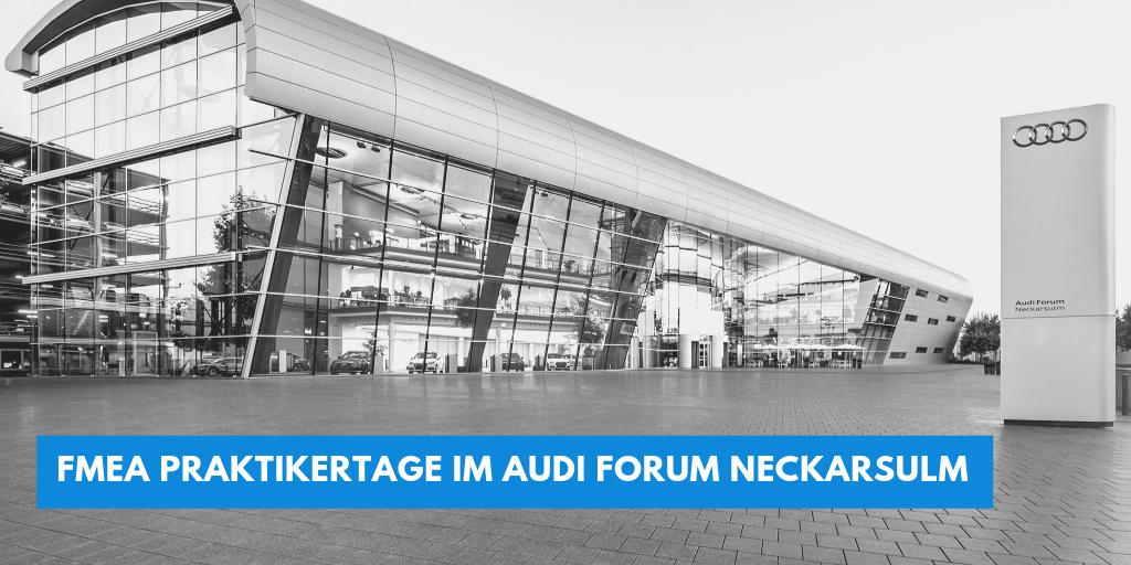 FMEA Praktikertage im Audi Forum Neckarsulm