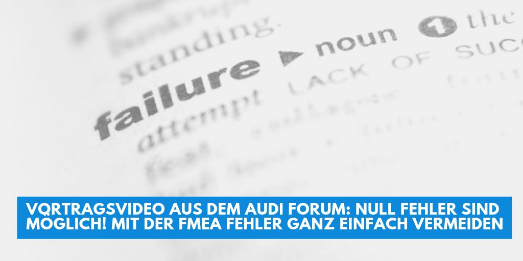 Vortragsvideo aus dem Audi Forum: Null Fehler sind möglich! Mit der FMEA Fehler ganz einfach vermeiden